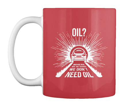 Oil? Where We're Going We Don't Need Oil Bright Red Mug Front