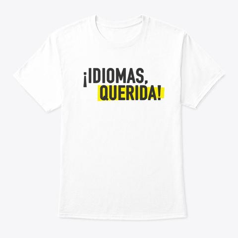 ¡Idiomas, Querida! White T-Shirt Front