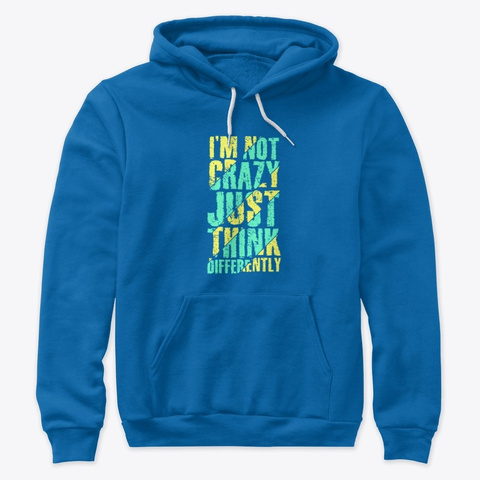 I'm Not Crazy (Premium Pullover Hoodie) True Royal T-Shirt Front