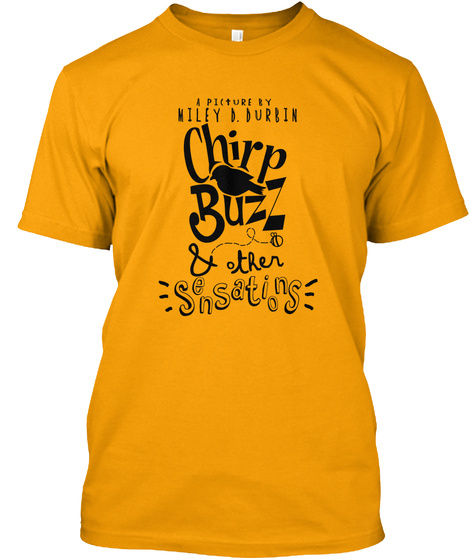 A Picture By Chirp Buzz Other Sensations Gold T-Shirt Front