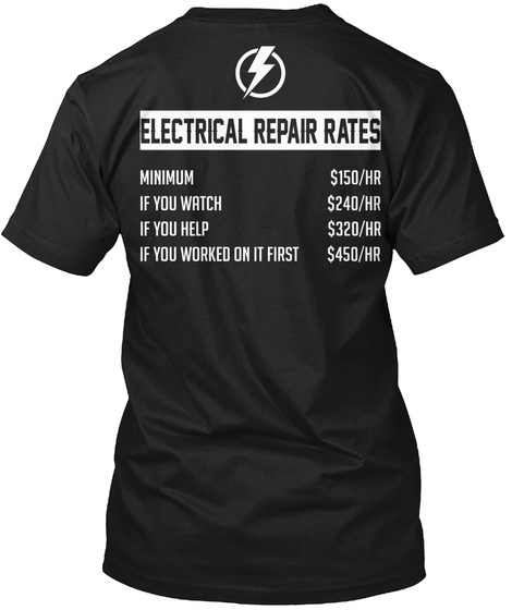 Electrical Repair Rates Minimum If You Watch If You Help If You Worked On It First Black T-Shirt Back
