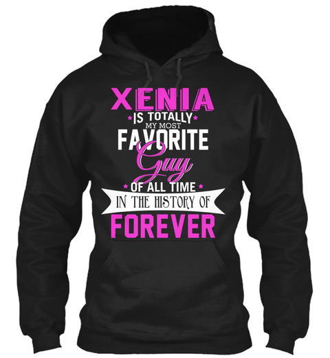 Xenia Is Totally My Most Favorite Guy. Customizable Name  Black T-Shirt Front