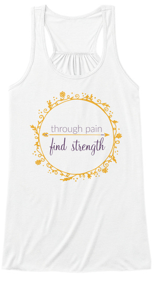 Through Pain, Find Strength White T-Shirt Front