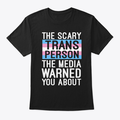 The Scary Trans Person Shirt #Transgende Black Camiseta Front