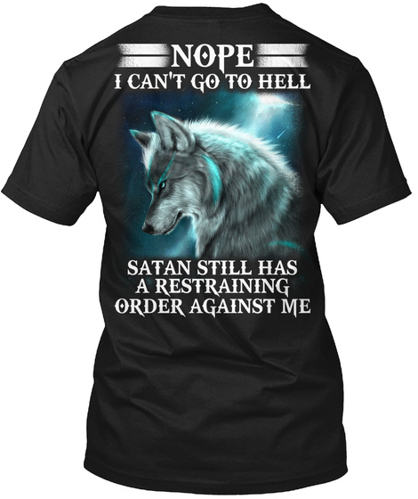 Nope Can't Go To Hell Satan Still Has A Restraining Order Against Me Black T-Shirt Back