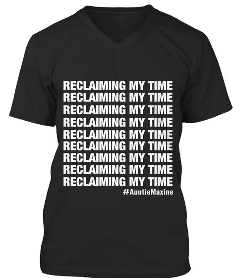 Reclaiming My Time Reclaiming My Time Reclaiming My Time Reclaiming My Time Reclaiming My Time Reclaiming My Time... Black T-Shirt Front