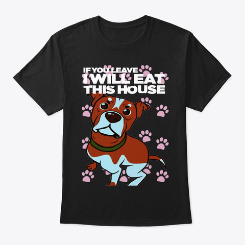 Will Eat This House   Pitbull Black T-Shirt Front