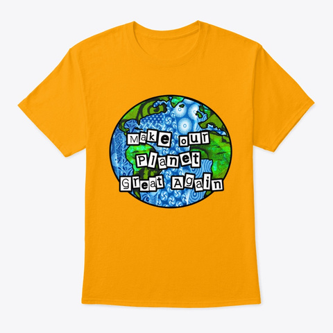 Make Our Planet Great Again Gold T-Shirt Front