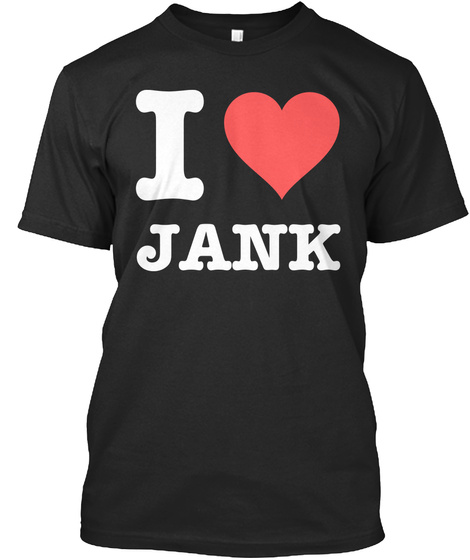 I Love Jank Black T-Shirt Front