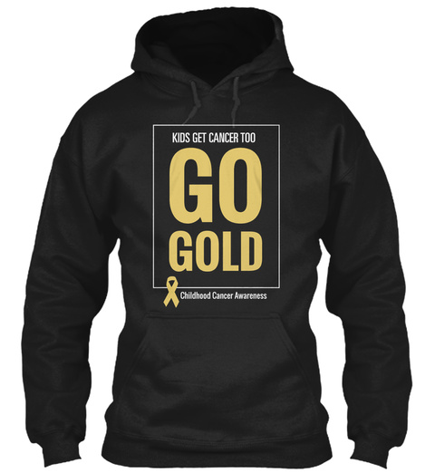 Kids Get Cancer Too Go Gold Childhood Cancer Awareness Black T-Shirt Front
