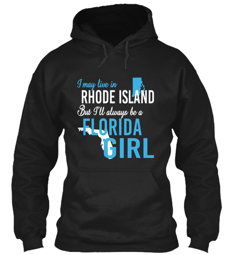 I May Live In Rhode Island But Always Be A Florida Girl  Black T-Shirt Front