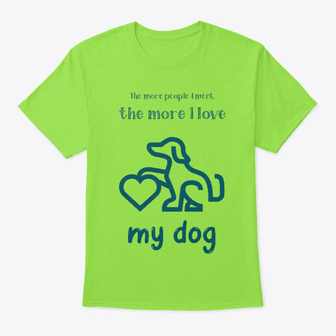The More People I Meet... I Love My Dog Lime T-Shirt Front