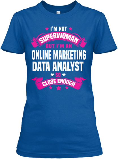 I'm Not Superwoman But I'm An Online Marketing Data Analyst So Close Enough Royal T-Shirt Front