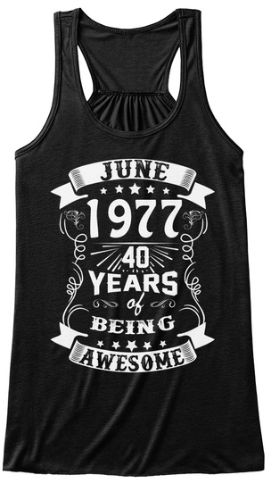 June 1977 40 Years Of Being Awesome Black T-Shirt Front