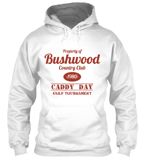 Property  Of Bushwood Country  Club  1980 Caddy Day Golf Tournament White Sweatshirt Front