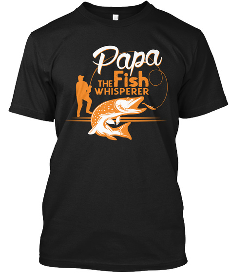 Papa The Fish Whisperer  Black T-Shirt Front