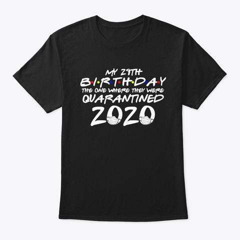 Your 29th Birthday Quarantined Shirt Black T-Shirt Front