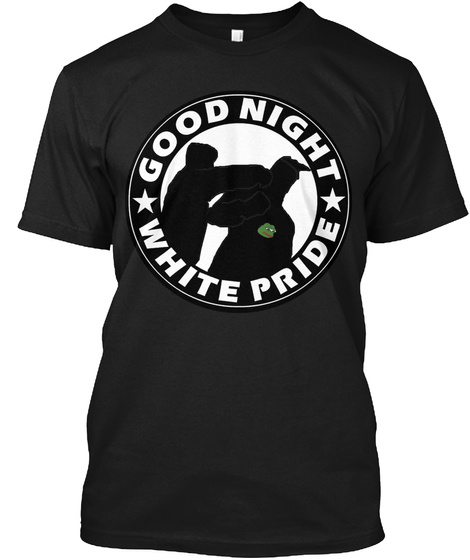 Good Night White Pride #I Punched The Nazi Black T-Shirt Front