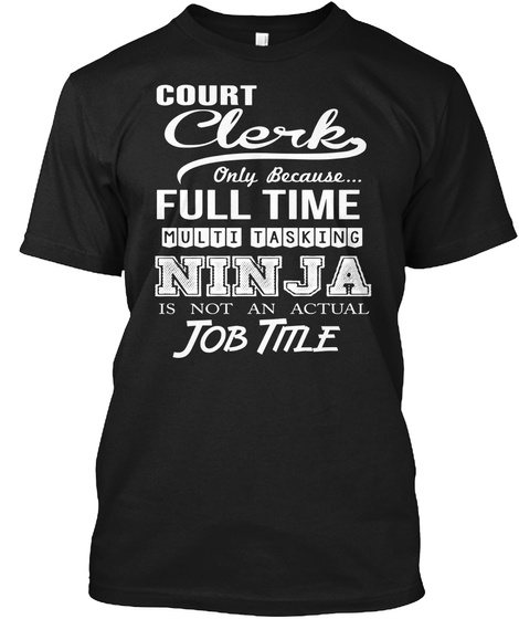 Count Clerk Only Because... Full Time Multitasking Ninja Is Not An Actual Job Title Black T-Shirt Front