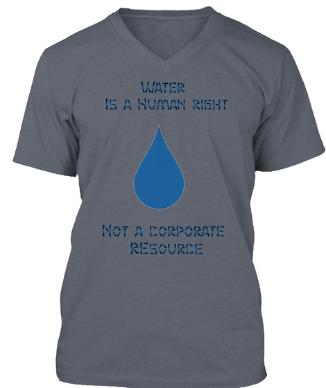 Water  Is A Human Right Not A Corporate  R Esource Deep Heather T-Shirt Front