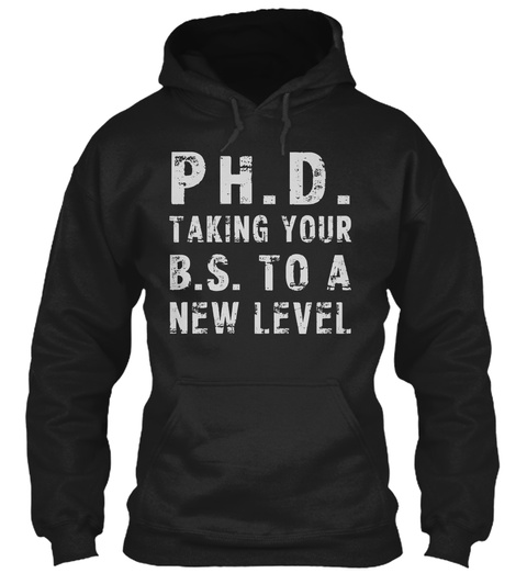 Ph. D. Taking Your B.S. To A New Level. Black T-Shirt Front