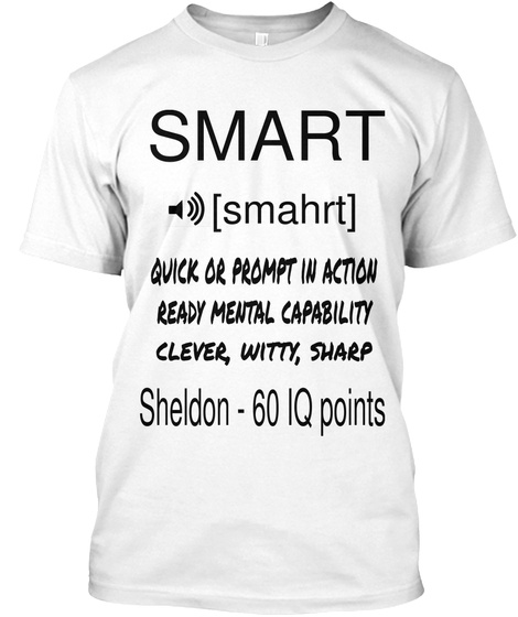 Smart [Smahrt]  Quick Or Prompt In Action Ready Mental Capability Clever, Witty, Sharp Sheldon   60 Iq Points White T-Shirt Front