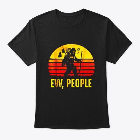 Funny Retro Bigfoot Ew People T Shirt Black T-Shirt Front