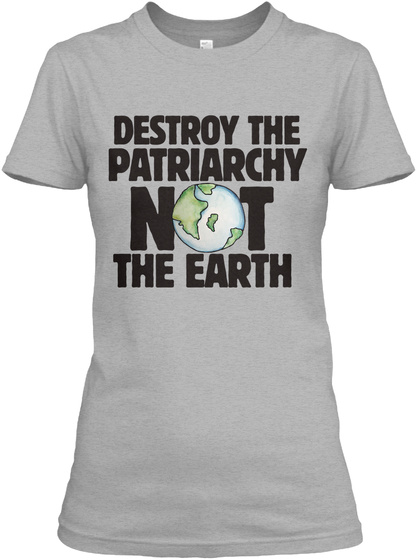 Destroy The Patriarchy Not The Earth Sport Grey T-Shirt Front