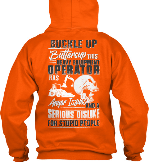 Buckle Up Buttercup This Heavy Equipment Operator Gas Anger Issues Serious Dislike Fir Stupid People Safety Orange T-Shirt Back