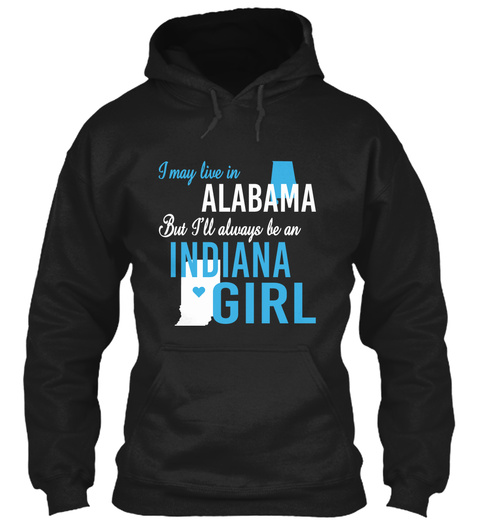 I May Live In Alabama But Always Be An Indiana Girl  Black T-Shirt Front