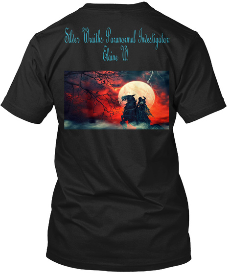 Silver Wraiths Paranormal Investigator:  Elaine W. Black T-Shirt Back