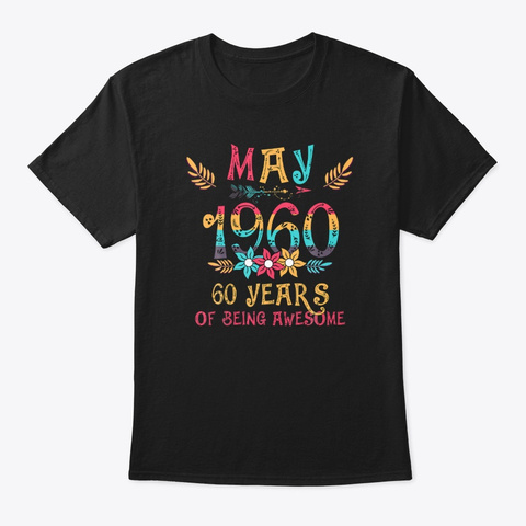 May 1960 60 Years Being Awesome Birthday Black T-Shirt Front