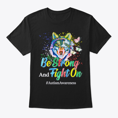 Autism Awareness Gift Be Strong Fight On Black T-Shirt Front