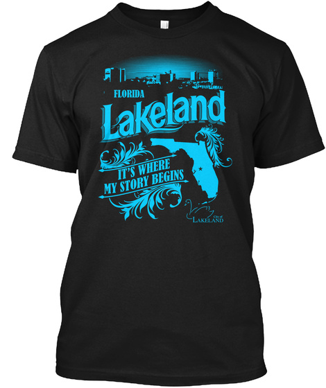 Florida Lakeland It's Where My Story Begins Lakeland Black T-Shirt Front