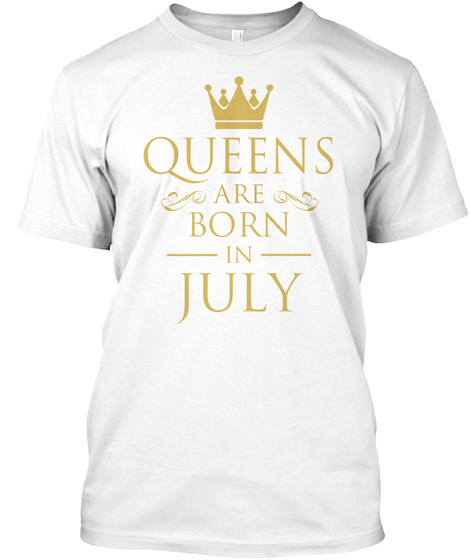Queens Are Born In July White T-Shirt Front