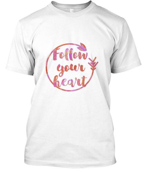 Follow Your Heart! White T-Shirt Front