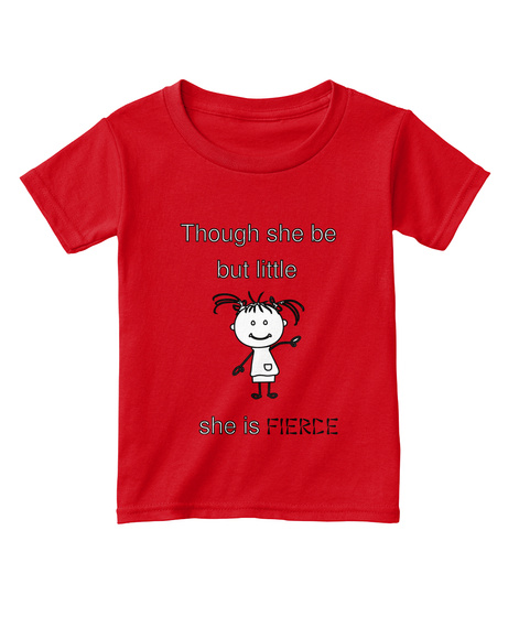 Though She Be But Little She Is Fierce Red  T-Shirt Front