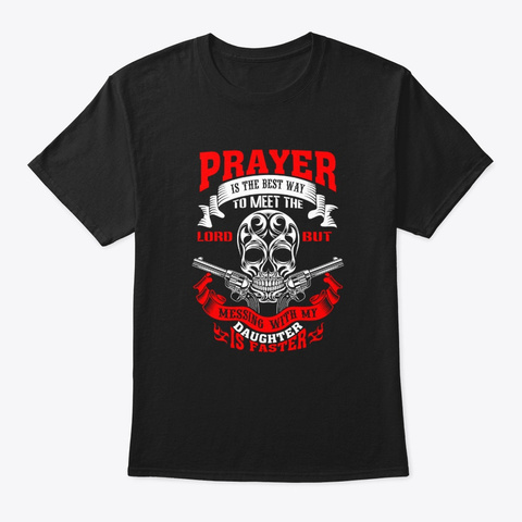Prayer Is The Best Way To Meet The Lord Black T-Shirt Front