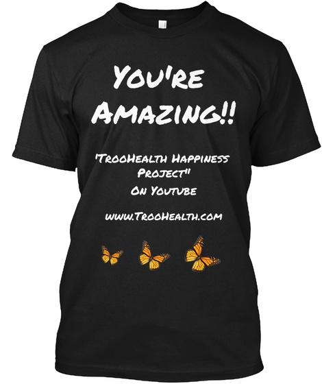 """You're  Amazing!!  'troo Health Happiness  Project"""" On Youtube Www.Troo Health.Com Black T-Shirt Front"""