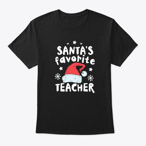 Santa's Favorite Teacher Christmas Funny Black T-Shirt Front