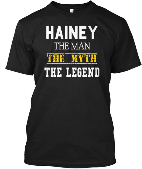 Hainey The Man The Myth The Legend Black T-Shirt Front