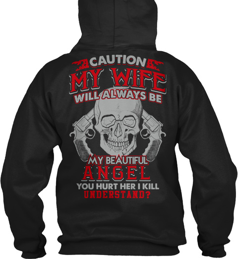 Caution My Wife Will Always Be My Beautiful Angel You Hurt Her I Kill Understand? Black T-Shirt Back