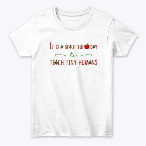 Teacher Christmas   A Beautiful Day White T-Shirt Front