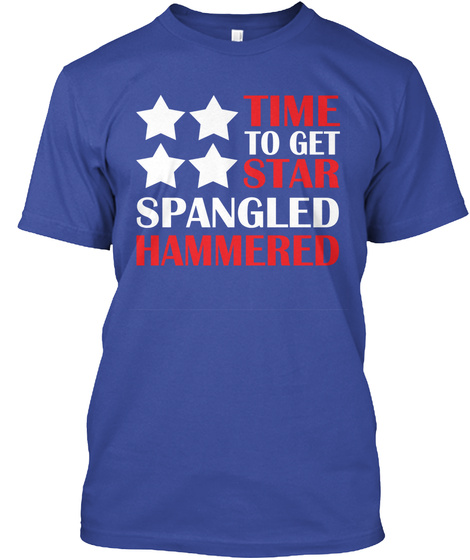 Time To Get Star Spangled Hammered Deep Royal T-Shirt Front