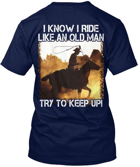 I Know I Ride Like An Old Man Try Keep Upi Navy T-Shirt Back
