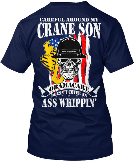 Careful Around My Crane Son Obamacare Doesn't Cover An Ass Whippin' Navy T-Shirt Back