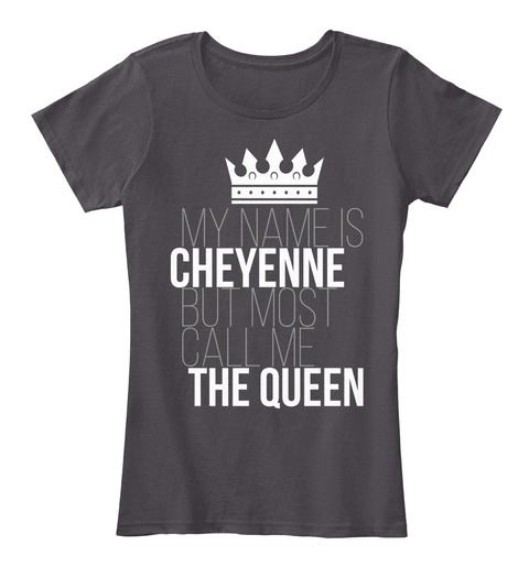 My Name Is Cheyenne But Most Call Me The Queen Heathered Charcoal  T-Shirt Front
