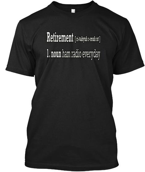 Retirement Ham Radio Everyday Black T-Shirt Front