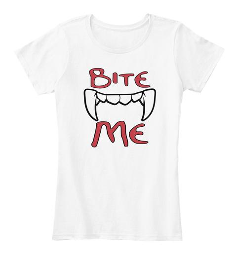 Bite Me White T-Shirt Front