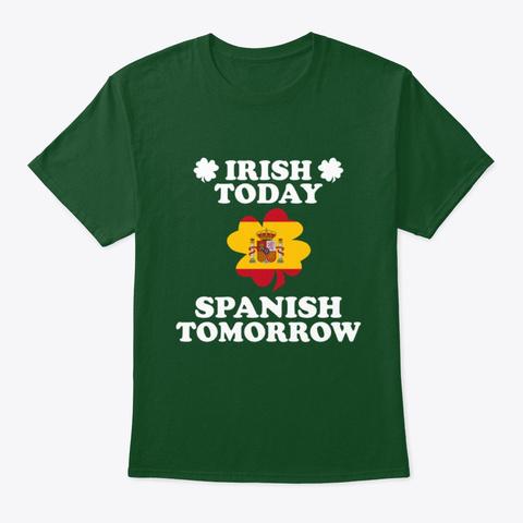 Irish Today Spanish Tomorrow T Shirt Deep Forest T-Shirt Front